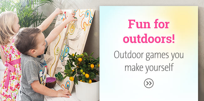Fun for outdoors! Outdoor games you make yourself.
