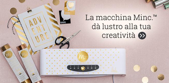La macchina Minc. porta lucentezza al tuo lavoro creativo!