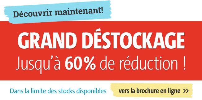 Grand déstockage - réduction jusqu'a 60% !