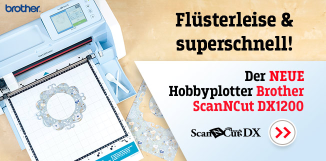 Flüsterleise & superschnell! Der neue Hobbyplotter Brother ScanNCut DX1200